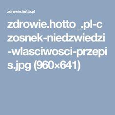zdrowie.hotto_.pl-czosnek-niedzwiedzi-wlasciwosci-przepis.jpg (960×641)