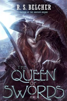 The Queen of Swords: R. S. Belcher: Hardcover: 352 pages Publisher: Tor Books (June 27, 2017)