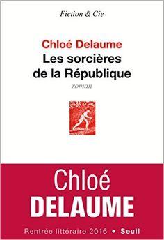 Amazon.fr - Les sorcières de la République - Chloé Delaume - Livres