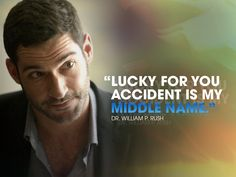 """Season 1 Pilot  """"Lucky for you accident is my middle name."""" - William P. Rush"""