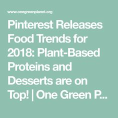 Pinterest Releases Food Trends for 2018: Plant-Based Proteins and Desserts are on Top! | One Green Planet