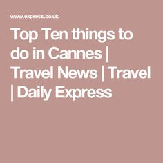 Top Ten things to do in Cannes | Travel News | Travel | Daily Express
