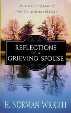 Reflections of a Grieving Spouse Unexpected Journey from Loss to Renewed Hope PB Healing Books, Grief Support, Human Soul, Emotional Healing, Faith In Love, Christian Living, Denial, Reflection, It Hurts