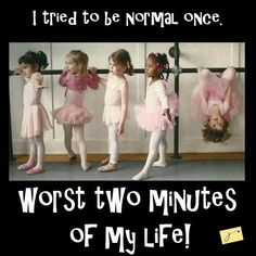 I tried to be normal once - worst two minutes of my life!