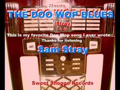 THE DOO WOP BLUES words&music by Sam Stray