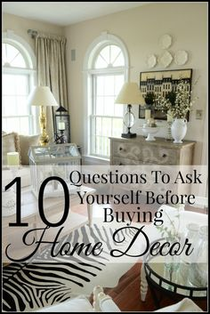 10 QUESTIONS TO ASK YOURSELF BEFORE BUYING ANY HOME DECOR  Stonegableblog.com Decorating Your Home