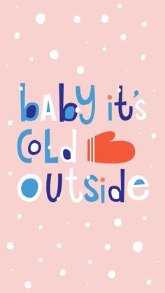 baby it's cold outside wallpaper