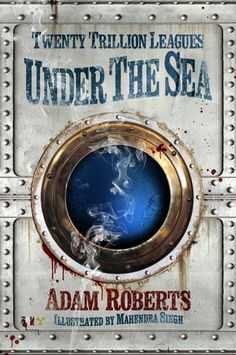 Cover Reveal: Twenty Trillion Leagues Under the Sea - Adam Roberts Howard Hughes, Fantasy Fiction, Fantasy Books, Steampunk Book, Nuclear Submarine, Leagues Under The Sea, Science Fiction Books, The Best Is Yet To Come, Graphic Design Illustration
