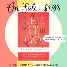 eBook sale on Let It Go: How to stop running the show and start walking in faith by Karen Ehman. Available at Amazon, Barnes and Noble, and ibooks.