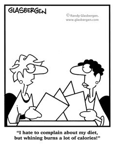 I hate to complain about my diet, but whining burns a lot of calories! HAHA! | via @SparkPeople #funny #cartoon #humor
