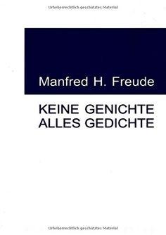 Keine Genichte - Alles Gedichte von Manfred H. Freude http://www.amazon.de/dp/3737533865/ref=cm_sw_r_pi_dp_z-V1wb0WYATF9