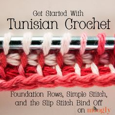 Tunisian Crochet: Foundation Rows, Simple Stitch, and Slip Stitch Bind Off