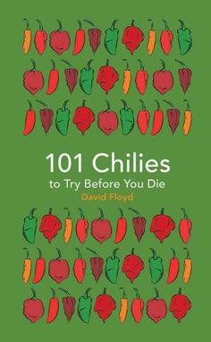 101 Chilies to Try Before You Die is an all-in-one guide to the fruit of the…