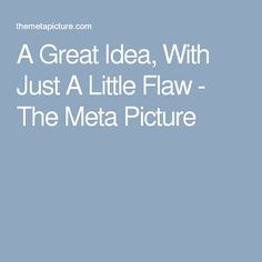 A Great Idea, With Just A Little Flaw - The Meta Picture
