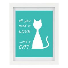 All You Need Is Love And A Cat Humorous by ColourscapePrints, $15.00