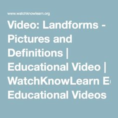 Video: Landforms - Pictures and Definitions | Educational Video | WatchKnowLearn Educational Videos | WatchKnowLearn
