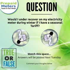 Question 22: Would I under recover on my electricity meter during winter if I have seasonal Tariff?