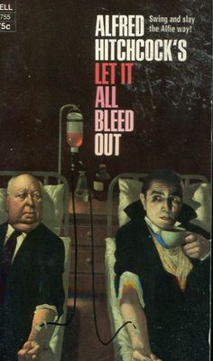 Alfred Hitchcock's Let It All Bleed Out ** edited by Alfred Hitchcock Book Cover Art, Comic Book Covers, Book Cover Design, Book Design, Book Art, Pulp Fiction Book, Fiction Novels, Crime Fiction, Alfred Hitchcock