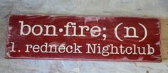 redneck nightclub bonfire hick wood signs by Country Signs, Rustic Signs, Wooden Signs, Pallet Art, Pallet Signs, Pallet Projects, Diy Projects, Pallet Ideas, Diy Pallet