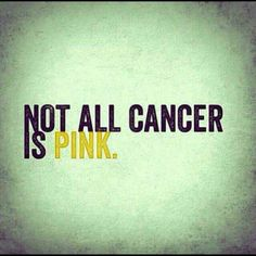 Thank you! I am dying of leiomyosarcoma, but everyone is  enthralled with breast cancer! My cancer is PURPLE.................