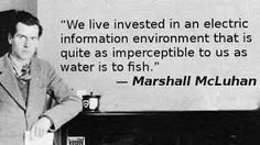 """""""We live invested in an electric information environment that is quite as imperceptible to us as water is to fish. Marshall Mcluhan, Evil World, Question Everything, Writing Tips, Quote Of The Day, Quotations, Psychology, Investing, Literature"""