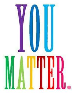 I matter. It's nice to matter to your work, your acquaintances, even family (to a degree), it's nice to matter to people. It would be great to matter to a person