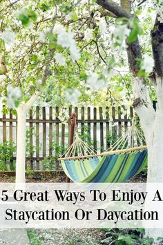 5 Great Ways to Enjoy a Staycation or Daycation - don't break the bank or your…