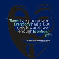 "Dance quote: ""dance is a superpower. Everybody has it but only few are brave enough to unleash it"" #BellyDancingMusic"