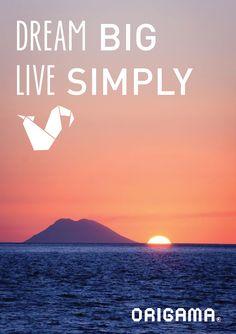 Dream Big Live Simply  www.origama-inc.com