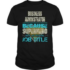 BUSINESS ADMINISTRATOR BECAUSE SUPERHERO IS NOT AN ACTUAL JOB TITLE T-SHIRT, HOODIE T-SHIRTS, HOODIES  ==►►CLICK TO ORDER SHIRT NOW #business #administrator #because #superhero #is #not #an #actual #job #title #t-shirt, #hoodie #CareerTshirt #Careershirt #SunfrogTshirts #Sunfrogshirts #shirts #tshirt #hoodie #sweatshirt #fashion #style