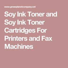 Soy Ink Toner and Soy Ink Toner Cartridges For Printers and Fax Machines