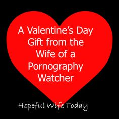 I know we've all been hearing a lot about the upcoming Valentine's Day. I've seen many posts offering unique gifts for your spouse. Some of these have great suggestions. However, if you're like me, there may have been times that Valentine's Day was painful. Many of you are struggling to rebuild your marriage. Some of you are feeling hopeless with the cycle of your husband's lust.