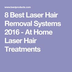 8 Best Laser Hair Removal Systems 2016 - At Home Laser Hair Treatments