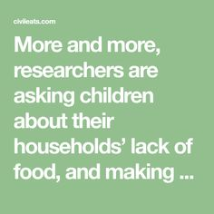 More and more, researchers are asking children about their households' lack of food, and making surprising discoveries.