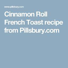 Cinnamon Roll French Toast recipe from Pillsbury.com