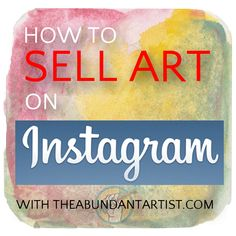 Using Instagram to sell your ART — The Abundant Artist #artistsofinstagram