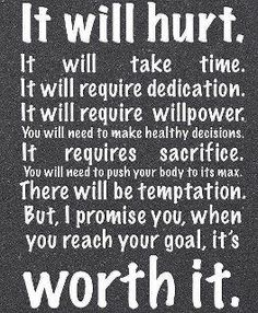 """""""I never said it will be easy; all I said is it will be worth it."""""""