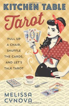 Kitchen Table Tarot: Pull Up a Chair, Shuffle the Cards, and Let's Talk Tarot: Melissa Cynova: 9780738750774: Amazon.com: Books