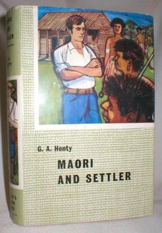 1960 edition of Maori and Settler; A Story of the New Zealand  War  by G. A. Henty. Cover illustration by Terence Greer.