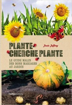 Amazon.fr - Plante cherche plante : Le guide malin des bons mariages au jardin - Josie Jeffery, Michel Beauvais - Livres