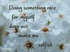 """""""Doing something nice for myself does not make me selfish."""" #quote"""