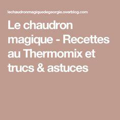 Le chaudron magique - Recettes au Thermomix et trucs & astuces