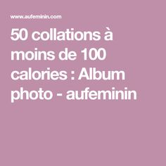 50 collations à moins de 100 calories : Album photo - aufeminin