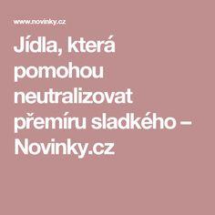 Jídla, která pomohou neutralizovat přemíru sladkého– Novinky.cz