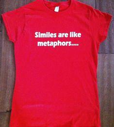 Similes are like metaphors T-Shirt - Gift English Teacher Student Bookworm Literature Literary Poetry Geek Poet Ironic Witty Men Women