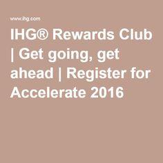IHG® Rewards Club | Get going, get ahead | Register for Accelerate 2016
