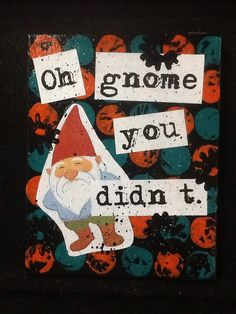 Oh Gnome You Didn't Collage on Etsy, $20.00