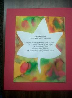 Kid Craft- print out a Thanksgiving poem on watercolor paper. Cut a leaf out of contact paper and cover the writing. Let your little one watercolor paint the page. Peal off the contact paper and voila! (You could laminate the project to use for placemats)