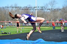 Don't practice until you get it right Practice until you can't get it wrong Unknown High Jump Track Field