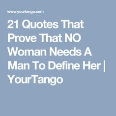 21 Quotes That Prove That NO Woman Needs A Man To Define Her | YourTango